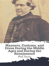 Cover Manners, Customs, and Dress During the Middle Ages and During the Renaissance