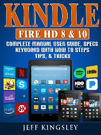 Cover Kindle Fire HD 8 & 10 Complete Manual User Guide, Specs, Keyboard with How to Steps, Tips, & Tricks