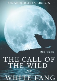Cover The Call of the Wild and White Fang (Unabridged version)