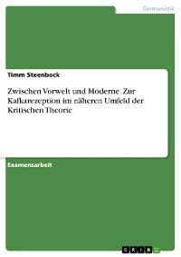 Cover Zwischen Vorwelt und Moderne. Zur Kafkarezeption im näheren Umfeld der Kritischen Theorie