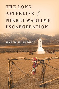 Cover The Long Afterlife of Nikkei Wartime Incarceration