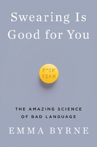 Cover Swearing Is Good for You: The Amazing Science of Bad Language