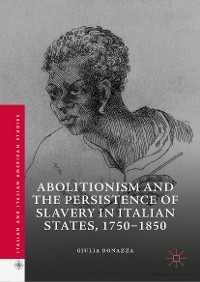 Cover Abolitionism and the Persistence of Slavery in Italian States, 1750–1850