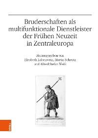 Cover Bruderschaften als multifunktionale Dienstleister der Frühen Neuzeit in Zentraleuropa