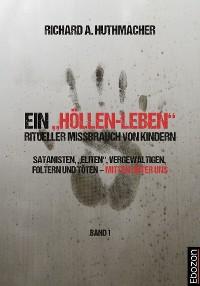 """Cover Ein """"Höllen-Leben"""": ritueller Missbrauch von Kindern / Ein """"Höllen-Leben"""": ritueller Missbrauch von Kindern (Band 1)"""