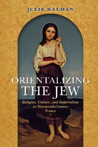 Cover Orientalizing the Jew