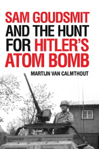 Cover Sam Goudsmit and the Hunt for Hitler's Atom Bomb