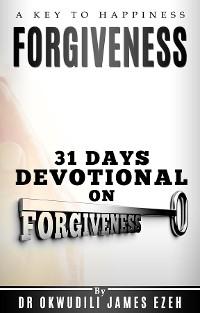 Cover Forgiveness A Key to Happiness 31 Days Devotional on Forgiveness