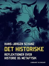 Cover Det historiske. Reflektioner over historie og metafysik