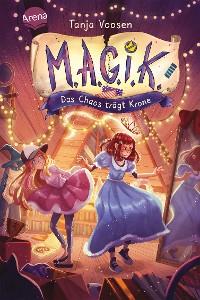 Cover M.A.G.I.K. (2). Das Chaos trägt Krone