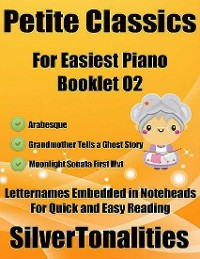 Cover Petite Classics Booklet O2 - For Beginner and Novice Pianists Arabesque Grandmother Tells a Ghost Story Moonlight Sonata First Mvt Letter Names Embedded In Noteheads for Quick and Easy Reading