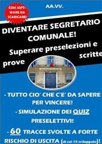 Cover DIVENTARE SEGRETARIO COMUNALE! Superare preselezioni e prove scritte