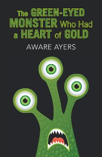 Cover The Green-Eyed Monster Who Had a Heart of Gold