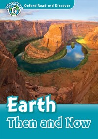 Cover Earth Then and Now (Oxford Read and Discover Level 6)