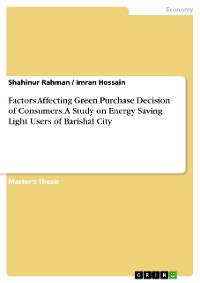 Cover Factors Affecting Green Purchase Decision of Consumers. A Study on Energy Saving Light Users of Barishal City