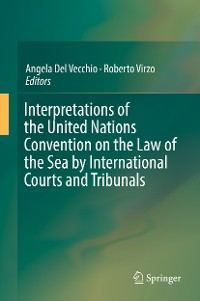Cover Interpretations of the United Nations Convention on the Law of the Sea by International Courts and Tribunals