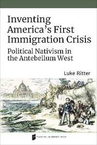 Cover Inventing America's First Immigration Crisis