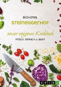 Cover Biohotel Steineggerhof: Unser veganes Kochbuch