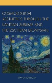 Cover Cosmological Aesthetics through the Kantian Sublime and Nietzschean Dionysian