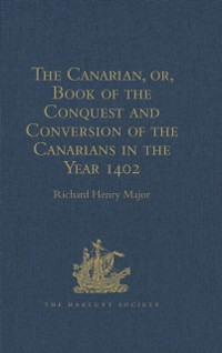 Cover Canarian, or, Book of the Conquest and Conversion of the Canarians in the Year 1402, by Messire Jean de Bethencourt, Kt.