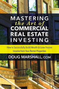 Cover Mastering the Art of Commercial Real Estate Investing