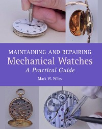 Cover Maintaining and Repairing Mechanical Watches