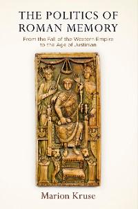 Cover The Politics of Roman Memory