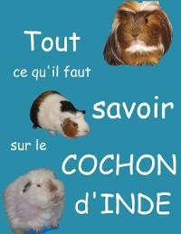 Cover Tout ce qu'il faut savoir sur le cochon d'inde (nouvelle édition)