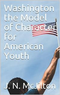Cover Washington the Model of Character for American Youth / an Address Delivered to the Boys of the Public Schools