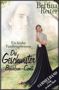 Cover Die Geschwister Bourbon-Conti - Ein fatales Familiengeheimnis