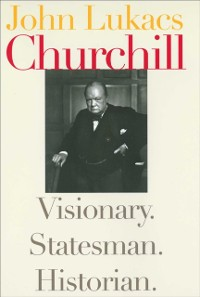 Cover Churchill: Visionary. Statesman. Historian.