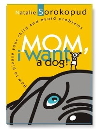 Cover Mom, I want a dog. How to please your child and avoid problems
