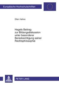 Cover Hegels Beitrag zur Bildungsdiskussion unter besonderer Beruecksichtigung seiner Rechtsphilosophie
