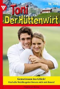 Cover Toni der Hüttenwirt 294 – Heimatroman