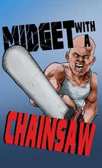 Cover Midget with a Chainsaw