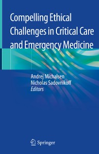 Cover Compelling Ethical Challenges in Critical Care and Emergency Medicine