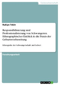 Cover Responsibilisierung und Professionalisierung von Schwangeren. Ethnographischer Einblick in die Praxis der Geburtsvorbereitung