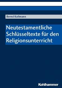 Cover Neutestamentliche Schlüsseltexte für den Religionsunterricht