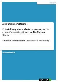 Cover Entwicklung eines Marketingkonzepts für einen Coworking Space im ländlichen Raum