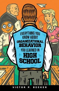 Cover Everything You Know About Organizational Behavior You Learned in High School