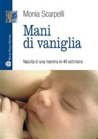 Cover Mani di vaniglia - Nascita di una mamma in 40 settimane