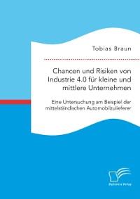 Cover Chancen und Risiken von Industrie 4.0 fur kleine und mittlere Unternehmen. Eine Untersuchung am Beispiel der mittelstandischen Automobilzulieferer