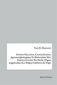 Cover Gestion Paysanne, Caracterisation, Agromorphologique Et Moleculaire Des Varietes Locales Du Niebe [Vigna unguiculata (L.) Walp.] Cultivees Au Togo