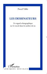 Cover Les dessinateurs  Un regard ethnographique sur le travail dans les ateliers de nu