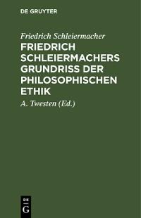 Cover Friedrich Schleiermachers Grundriß der philosophischen Ethik