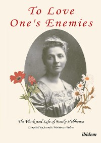 Cover To Love One's Enemies: The work and life of Emily Hobhouse compiled from letters and writings, newspaper cuttings and official documents