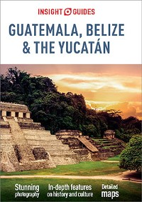 Cover Insight Guides Guatemala, Belize and Yucatan