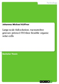 Cover Large-scale full-solution, vacuum-free gravure printed ITO-free flexible organic solar cells