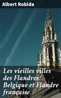 Cover Les vieilles villes des Flandres: Belgique et Flandre française