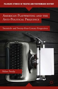 Cover American Playwriting and the Anti-Political Prejudice